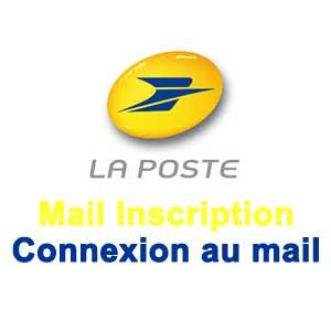 La Poste Mail Inscription, Connexion au mail www.laposte.net
